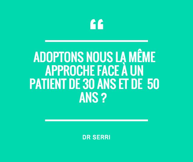 Adoptons nous la même approche face à un patient de 30 ans et de 50 ans ?